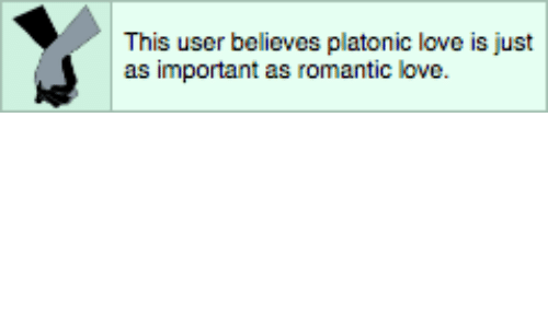Love, Romantic, and User: This user believes platonic love is just  as important as romantic love.