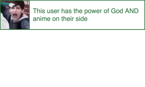 Anime On: This user has the power of God AND  anime on their side