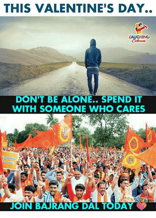 Being Alone, Valentine's Day, and Today: THIS VALENTINE'S DAY..  LAUGHING  DON'T BE ALONE.. SPEND IT  WITH SOMEONE WHO CARES  JOIN BAJRANG DAL TODAY