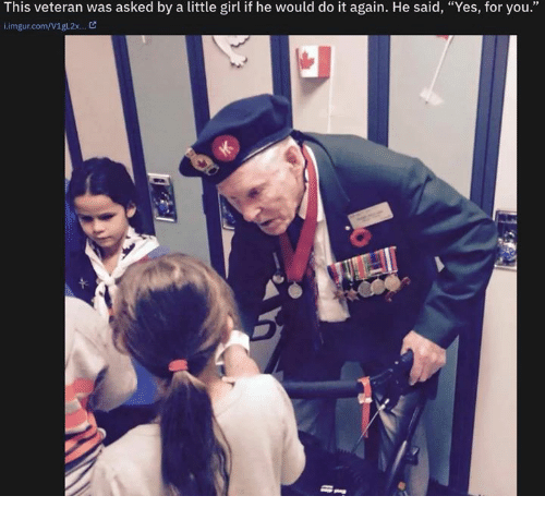 """I Imgur Com: This veteran was asked by a little girl if he would do it again. He said, """"Yes, for you.""""  i.imgur.com/V1gL2x... C"""