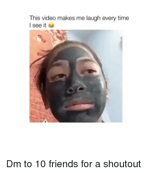 Friends, Memes, and Time: This video makes me laugh every time  I see it Dm to 10 friends for a shoutout