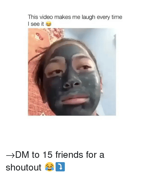 Friends, Memes, and Time: This video makes me laugh every time  l see it →DM to 15 friends for a shoutout 😂⤵️