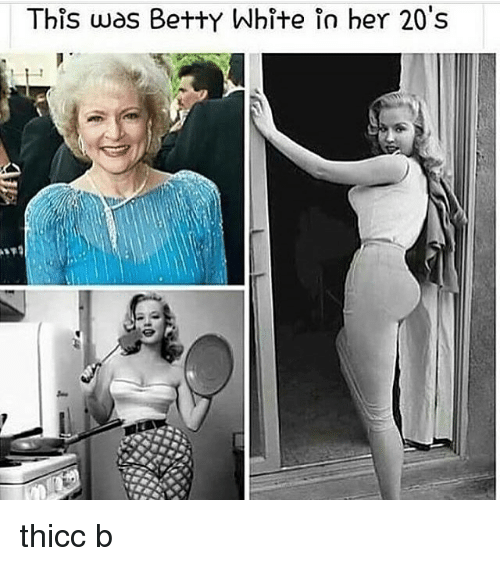 betty white: This was Betty White in her 20's thicc b