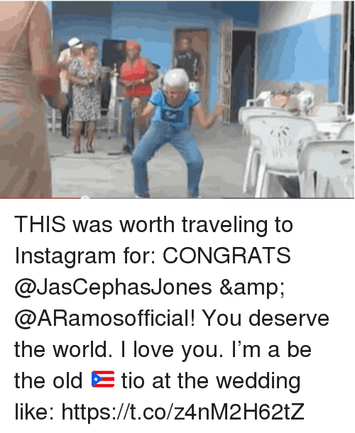 Instagram, Love, and Memes: THIS was worth traveling to Instagram for: CONGRATS @JasCephasJones & @ARamosofficial! You deserve the world. I love you.  I'm a be the old 🇵🇷 tio at the wedding like: https://t.co/z4nM2H62tZ