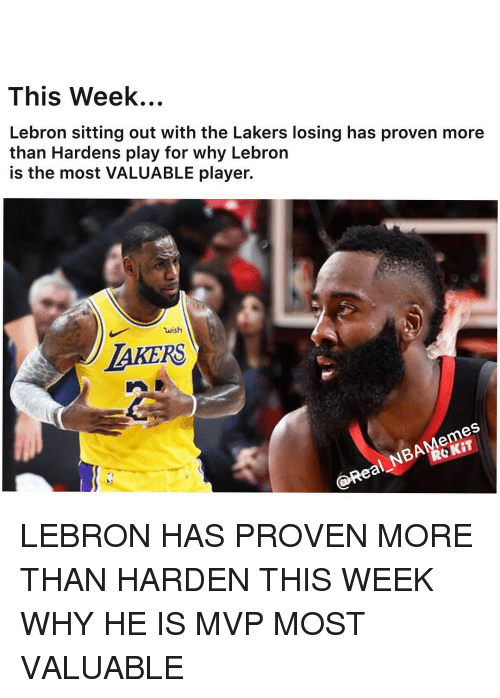 sitting out: This Week...  Lebron sitting out with the Lakers losing has proven more  than Hardens play for why Lebron  is the most VALUABLE player.  wish  LAKERS  ROKIT  @Real NBAMemes LEBRON HAS PROVEN MORE THAN HARDEN THIS WEEK WHY HE IS MVP MOST VALUABLE