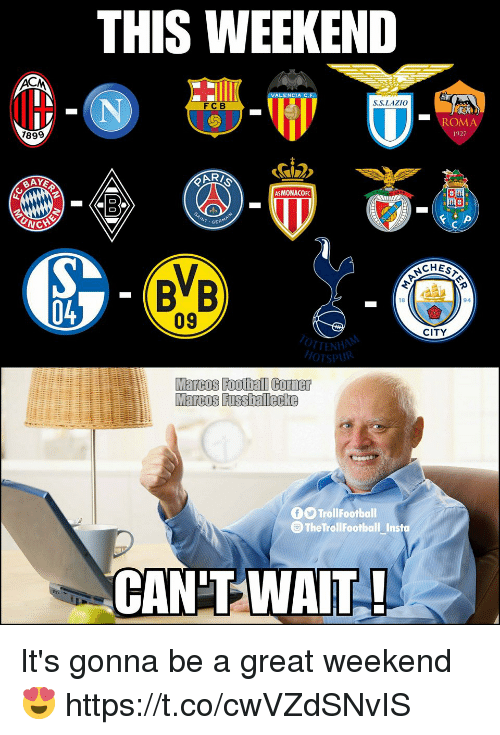 Memes, 🤖, and Weekend: THIS WEEKEND  ENCIA  .S.LAZIO  FCB  ROM  1927  899  ASMONACOF  CHES  BB  18  94  04  09  CITY  TTENHA  fO TrollFootball  TheTrollFootball insta  CAN'TWAIT It's gonna be a great weekend 😍 https://t.co/cwVZdSNvIS