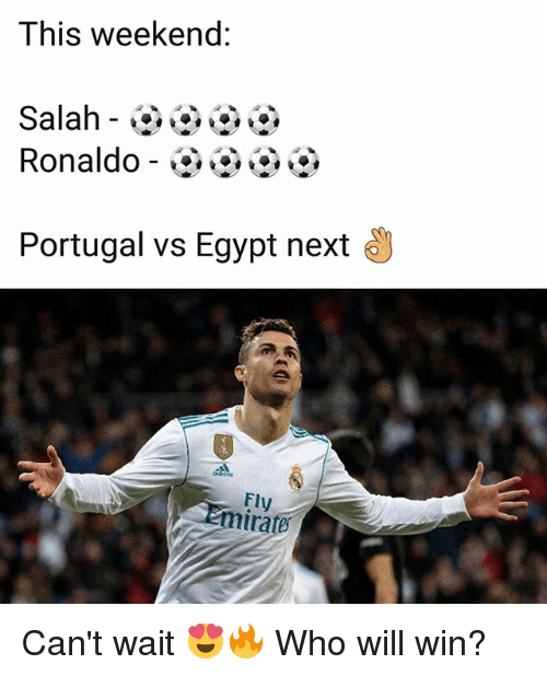 Memes, Portugal, and Ronaldo: This weekend:  Ronaldo-OOOO  Portugal vs Egypt next  Fly  rates Can't wait 😍🔥 Who will win?