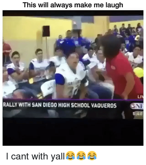 Funny, School, and San Diego: This will always make me laugh  LI  RALLY WITH SAN DIEGO HIGH SCHOOL VAQUEROS N  5140 I cant with yall😂😂😂
