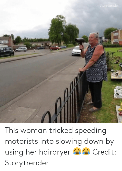 Speeding: This woman tricked speeding motorists into slowing down by using her hairdryer 😂😂  Credit: Storytrender