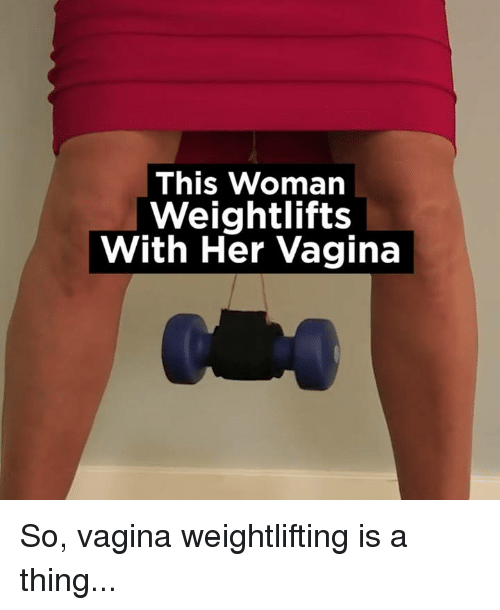 Dank, Vagina, and 🤖: This Woman  Weightlifts  With Her Vagina So, vagina weightlifting is a thing...