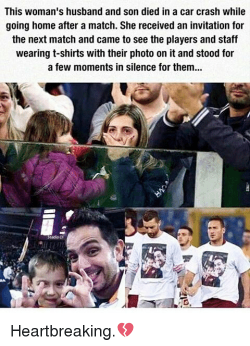 Car Crashing: This woman's husband and son died in a car crash while  going home after a match. She received an invitation for  the next match and came to see the players and staff  wearing t-shirts with their photo on it and stood for  a few moments in silence for them... Heartbreaking.💔