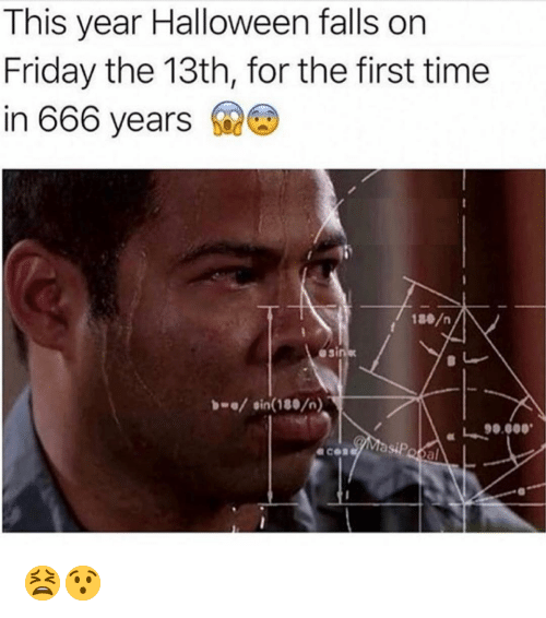 Friday the 13th: This year Halloween falls on  Friday the 13th, for the first time  in 666 years  esin  bee/ sin(180/  al 😫😯
