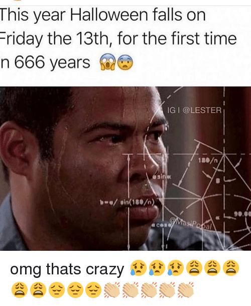 Friday the 13th: This year Halloween falls on  Friday the 13th, for the first time  n 666 years  İG | @LESTER  osi  / sin(180/  90.0  al omg thats crazy 😥😥😥😩😩😩😩😩😔😔😔👏🏼👏🏼👏🏼👏🏼👏🏼