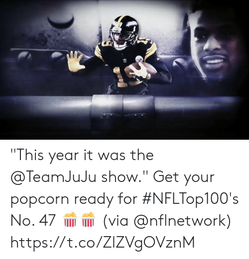 """Memes, Popcorn, and 🤖: """"This year it was the @TeamJuJu show.""""  Get your popcorn ready for #NFLTop100's No. 47 🍿🍿  (via @nflnetwork) https://t.co/ZlZVgOVznM"""