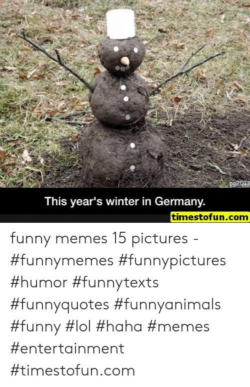Funny, Lol, and Memes: This year's winter in Germany.  timestofun.com funny memes 15 pictures - #funnymemes #funnypictures #humor #funnytexts #funnyquotes #funnyanimals #funny #lol #haha #memes #entertainment #timestofun.com