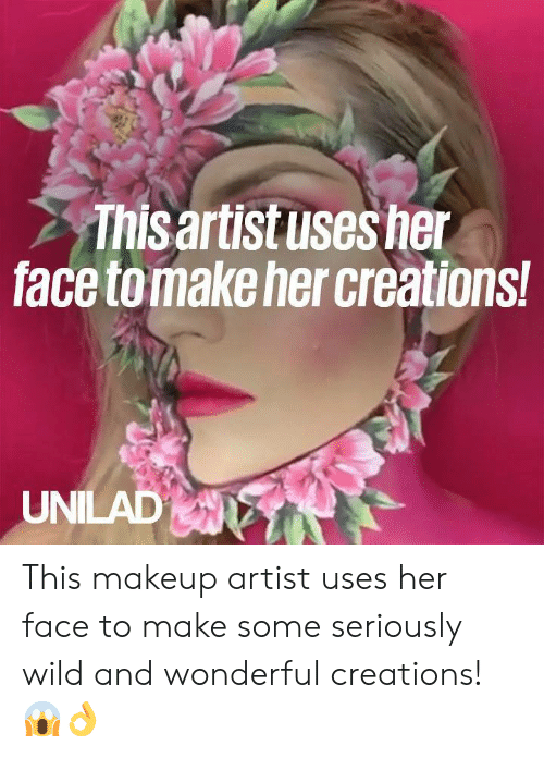 creations: Thisaritusesher  face tomake her creations  UNILAD This makeup artist uses her face to make some seriously wild and wonderful creations! 😱👌