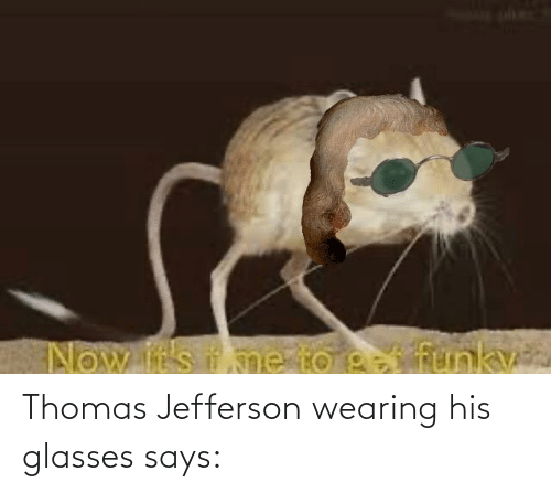His Glasses: Thomas Jefferson wearing his glasses says: