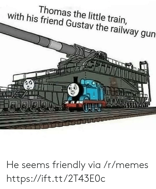 Memes, Train, and Thomas: Thomas the little train,  with his friend Gustav the railway gun He seems friendly via /r/memes https://ift.tt/2T43E0c