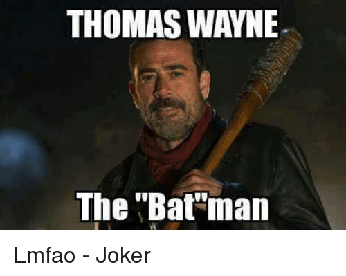 "bat man: THOMAS WAYNE.  The ""Bat man Lmfao  - Joker"