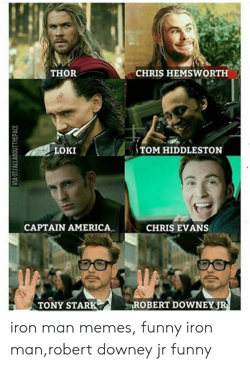 Robert Downey Jr.: THOR  CHRIS HEMSWORTH  LOKI  TOM HIDDLESTON  CAPTAIN AMERICA  CHRIS EVANS  TONY STARK  ROBERT DOWNEYJ iron man memes, funny iron man,robert downey jr funny