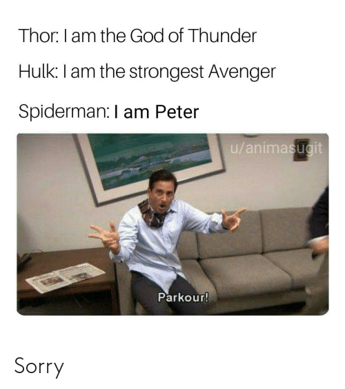 God, Sorry, and Hulk: Thor: I am the God of Thunder  Hulk: I am the strongest Avenger  Spiderman: I am Peter  u/animasugit  Parkour! Sorry