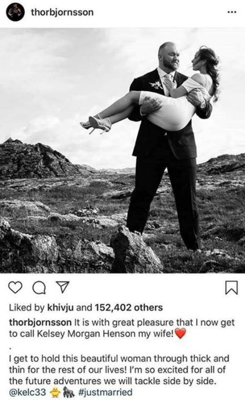 pleasure: thorbjornsson  Liked by khivju and 152,402 others  thorbjornsson It is with great pleasure that I now get  to call Kelsey Morgan Henson my wife!  I get to hold this beautiful woman through thick and  thin for the rest of our lives! I'm so excited for all of  the future adventures we will tackle side by side.  @kelc33