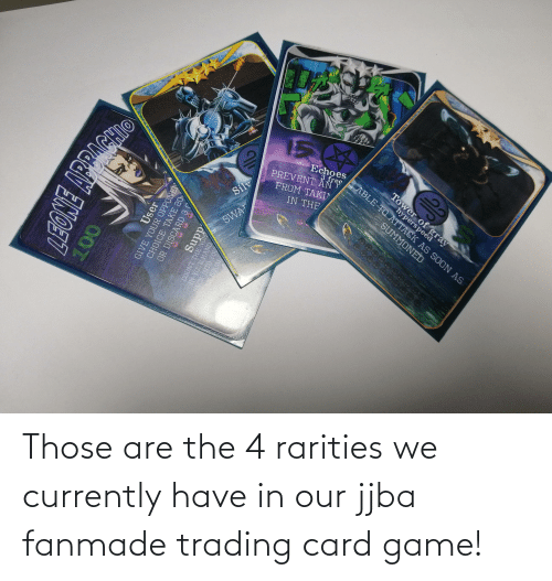 currently: Those are the 4 rarities we currently have in our jjba fanmade trading card game!