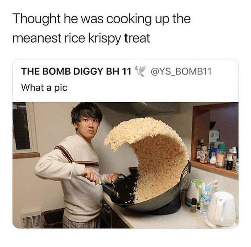 Girl Memes, Diggy, and Thought: Thought he was cooking up the  meanest rice krispy treat  THE BOMB DIGGY BH 11雙@YS, BOMBI 1  What a pic