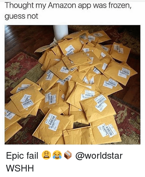 guess not: Thought my Amazon app was frozen,  guess not Epic fail 😩😂📦 @worldstar WSHH
