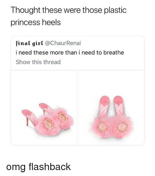 Flashback: Thought these were those plastic  princess heels  final girl @ChaurRenai  i need these more than i need to breathe  Show this thread omg flashback