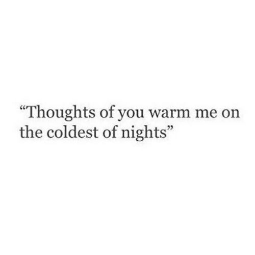 """You, Warm, and  Thoughts: """"Thoughts of you warm me on  the coldest of nights"""""""