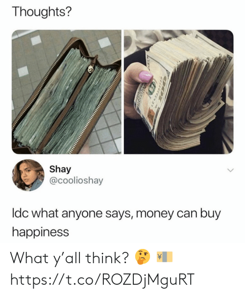 Money, Happiness, and Can: Thoughts?  Shay  @coolioshay  Idc what anyone says, money can buy  happiness  LE4333931s What y'all think? 🤔 💴 https://t.co/ROZDjMguRT