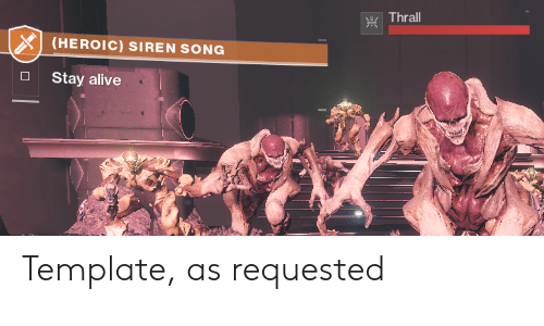 thrall: Thrall  (HEROIC) SIREN SONG  Stay alive Template, as requested