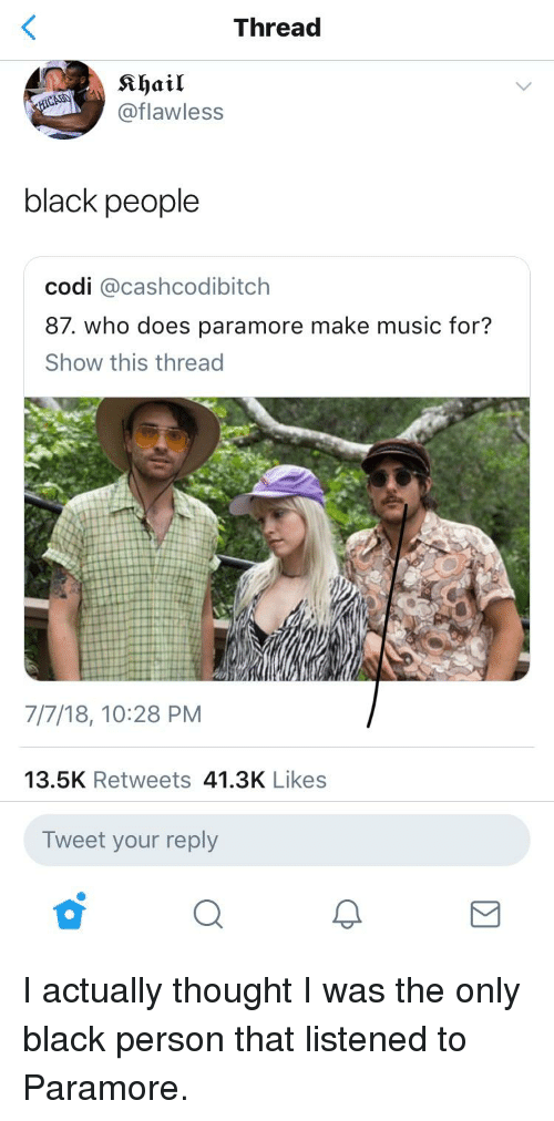Blackpeopletwitter, Funny, and Music: Thread  at  @flawless  black people  codi @cashcodibitch  87. who does paramore make music for?  Show this thread  7/7/18, 10:28 PM  13.5K Retweets 41.3K Likes  Tweet your reply