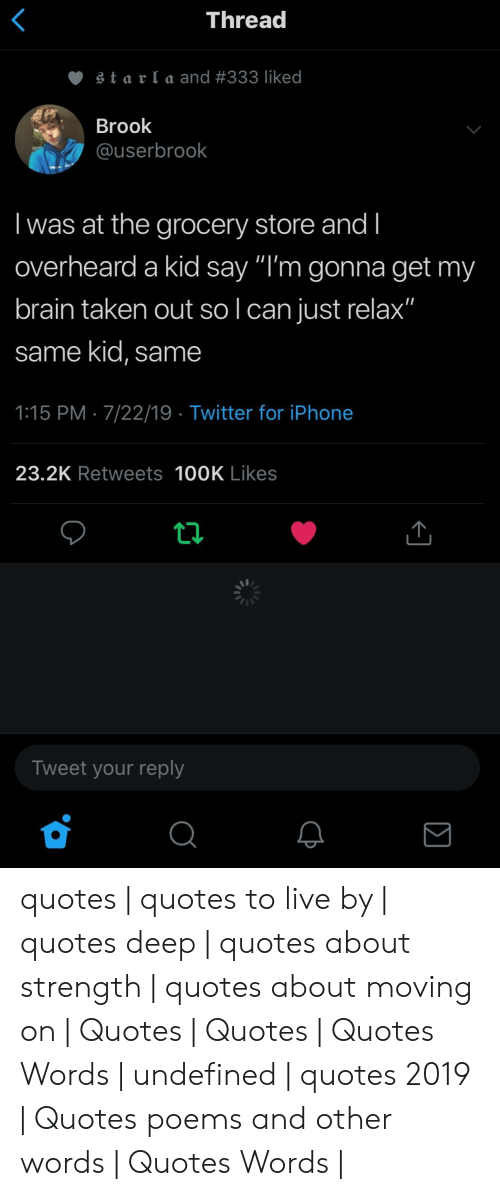 """Iphone, Taken, and Twitter: Thread  starla and #333 liked  Brook  @userbrook  Iwas at the grocery store and I  overheard a kid say """"I'm gonna get my  brain taken out so I can just relax""""  same kid, same  1:15 PM 7/22/19 Twitter for iPhone  23.2K Retweets 100K Likes  ti  Tweet your reply quotes 