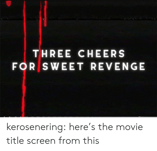 Revenge, Tumblr, and Blog: THREE CHEERS  FOR SWEET REVENGE kerosenering: here's the movie title screen from this