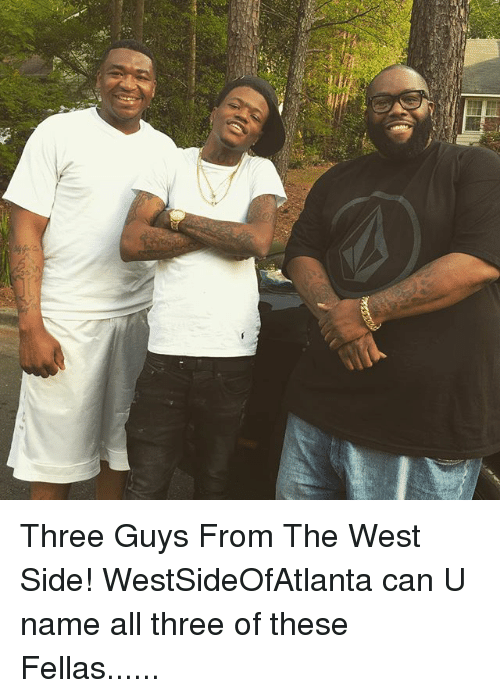 Memes, 🤖, and Can: Three Guys From The West Side! WestSideOfAtlanta can U name all three of these Fellas......