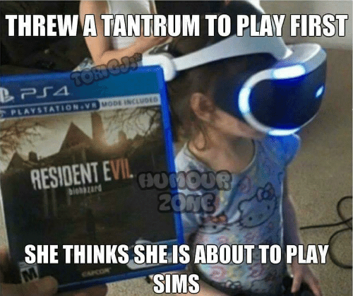 tantrum: THREW A TANTRUM TO PLAY FIRST  MODE INCLUDED  PLAYSTATION-VR  RESIOENT EVILo0  biohazard  SHE THINKS SHE IS ABOUT TO PLAY  SIMS