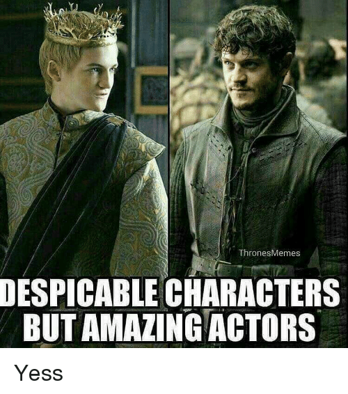 Thrones Meme: Thrones Memes  DESPICABLE CHARACTERS  BUTAMALING ACTORS Yess