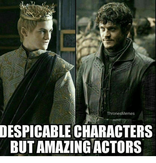 Thrones Meme: Thrones Memes  DESPICABLE CHARACTERS  BUTAMAZING ACTORS