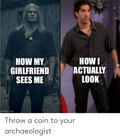 throw: Throw a coin to your archaeologist