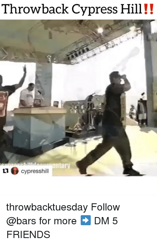 Friends, Memes, and Cypress Hill: Throwback Cypress Hill!!  ntar  cypresshill throwbacktuesday Follow @bars for more ➡️ DM 5 FRIENDS