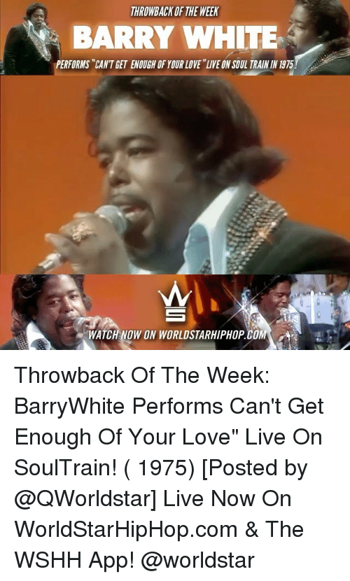"""love live: THROWBACK OF THE WEEK  BARRY WHITE  PERFORMS """"CANTGET ENOUGH OFYOUR LOVE LIVE ONSOUL TRAININ 1915 Throwback Of The Week: BarryWhite Performs Can't Get Enough Of Your Love"""" Live On SoulTrain! ( 1975) [Posted by @QWorldstar] Live Now On WorldStarHipHop.com & The WSHH App! @worldstar"""