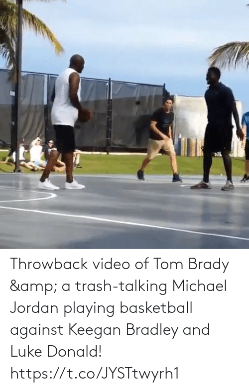 playing: Throwback video of Tom Brady & a trash-talking Michael Jordan playing basketball against Keegan Bradley and Luke Donald!   https://t.co/JYSTtwyrh1