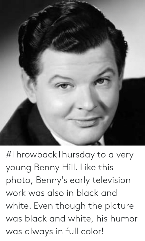 Black and White: #ThrowbackThursday to a very young Benny Hill. Like this photo, Benny's early television work was also in black and white. Even though the picture was black and white, his humor was always in full color!