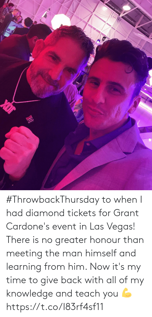 meeting: #ThrowbackThursday to when I had diamond tickets for Grant Cardone's event in Las Vegas! There is no greater honour than meeting the man himself and learning from him.   Now it's my time to give back with all of my knowledge and teach you  💪 https://t.co/I83rf4sf11