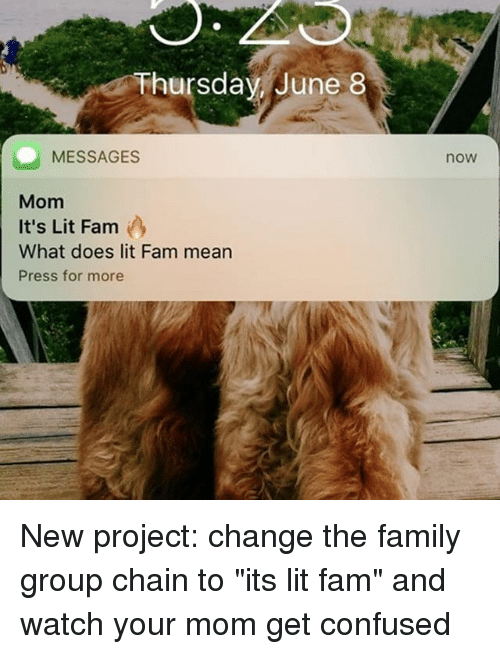 """It's lit: Thursdav June 8  now  MESSAGES  Mom  It's Lit Fam  What does lit Fam mean  Press for more New project: change the family group chain to """"its lit fam"""" and watch your mom get confused"""