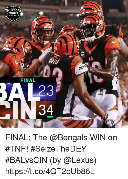 Lexus, Memes, and Bengals: THURSDAY  NIGHT  FODTBALL  CEB  FINAL  2  34 FINAL: The @Bengals WIN on #TNF! #SeizeTheDEY #BALvsCIN  (by @Lexus) https://t.co/4QT2cUb86L
