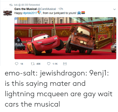 lightning mcqueen: ti toki @ AX 130 Retweeted  Cars the Musical @CarsMusical 17h  Happy #pride2017. from our junkyard to yours! emo-salt: jewishdragon:  9enj1: is this saying mater and lightning mcqueen are gay wait cars the musical