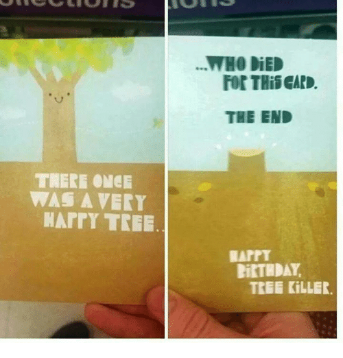 Memes, Tree, and 🤖: TIERE ONCE  WAS A VERY  HArrY TREE  ...MHO DiED  liRTHDAY  TREE KiLLER.